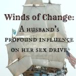 Winds of Change:  A Husband's Profound Influence on Her Sex Drive