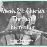 Week 24: Cherish Romance through Recreation