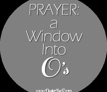Prayer:  A Window Into O's