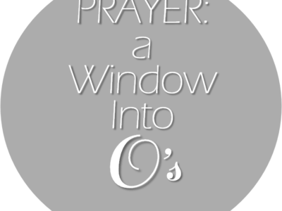 Prayer:  A Window Into O's
