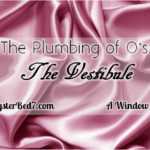 The Plumbing of O's: The Vestibule
