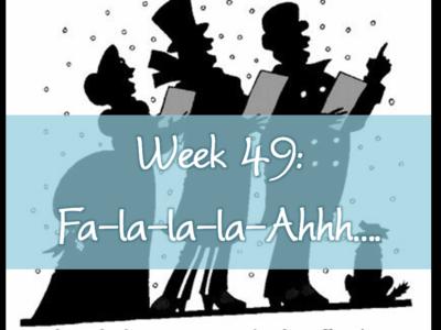 Week 49:  Fa La La La – Ahhh…
