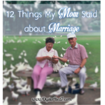 12 Things My Mom Said About Marriage