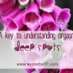 A Key to Understanding Orgasm:  Deep Spots