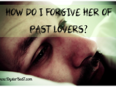 How Do I Forgive Her of Past Lovers?