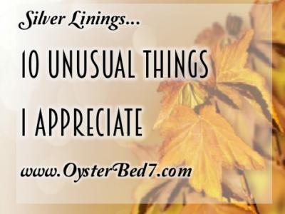 Silver Linings….10 Unusual Things I Appreciate