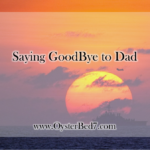 Blessing of a Different Kind; Saying Goodbye to Dad