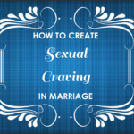 How to Create Sexual Craving in Your Marriage or The Milk of Sexual Interest