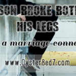 My Son Broke Both of His Legs (and a marriage connection)