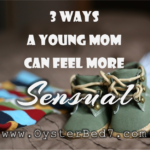 3 Ways for a Young Mom to Feel More Sensual