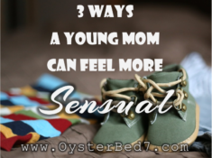 3 Ways a Young Mom Can Feel Sensual