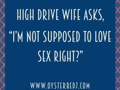 """High Drive Wife Asks, """"I'm Not Supposed to Love Sex, Right?"""""""
