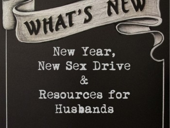 New Year, New Sex Drive and Resources for Husbands