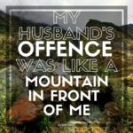 My Husband's Offence Felt Like a Mountain in Front of Me