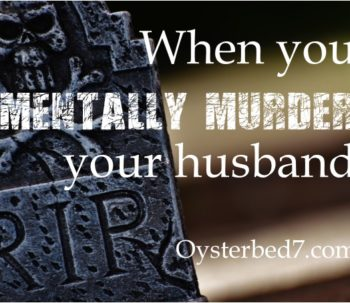 When You Mentally Murder Your Husband