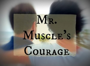 Mr. Muscle's Courage