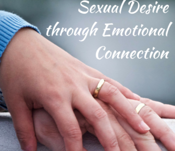 How to Arouse Sexual Desire through Emotional Connection
