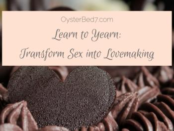 Transform Sex into Lovemaking
