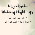 Virgin Bride Wedding Night Tips:  What Do I Do?  What Will It Feel Like?