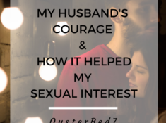 What my husband's courage looks like and how it improved my sexual interest.