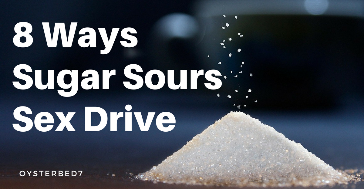 8 Ways Sugar Sours Sex Drive. Here are 8 reasons sugar is bad for you if you struggle with sexual interest.
