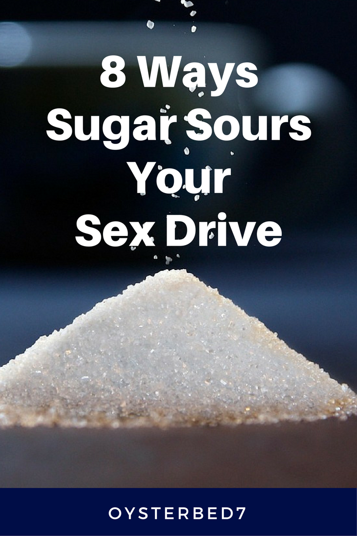 8 Ways Sugar Sours your Sex Drive. If you struggle with low sexual interest, here's why sugar is a bad influence on you!