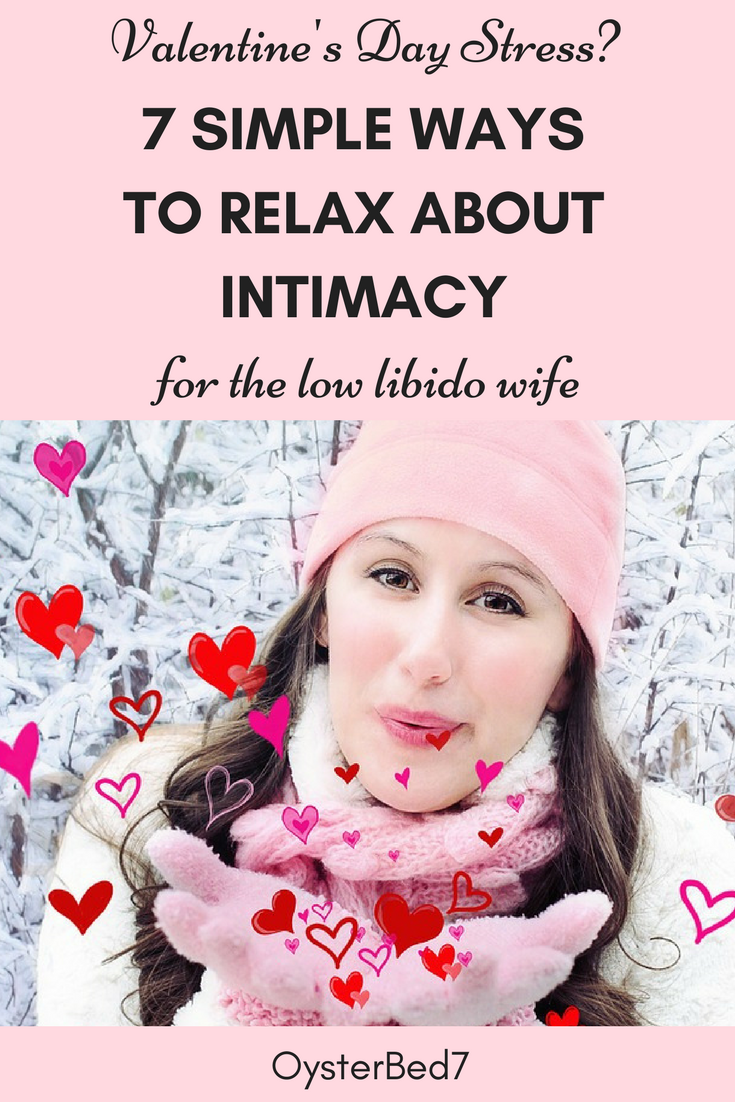 Are you a low libido wife feeling pressure about Valentine's Day intimacy. Here are 7 simple ways to relax.
